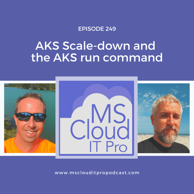 Episode 249 – AKS Scale-down and the AKS run command