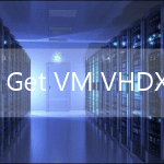 Get VM vhdx