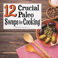 12 Crucial Paleo Swaps for Cooking