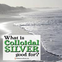 What is colloidal silver good for?
