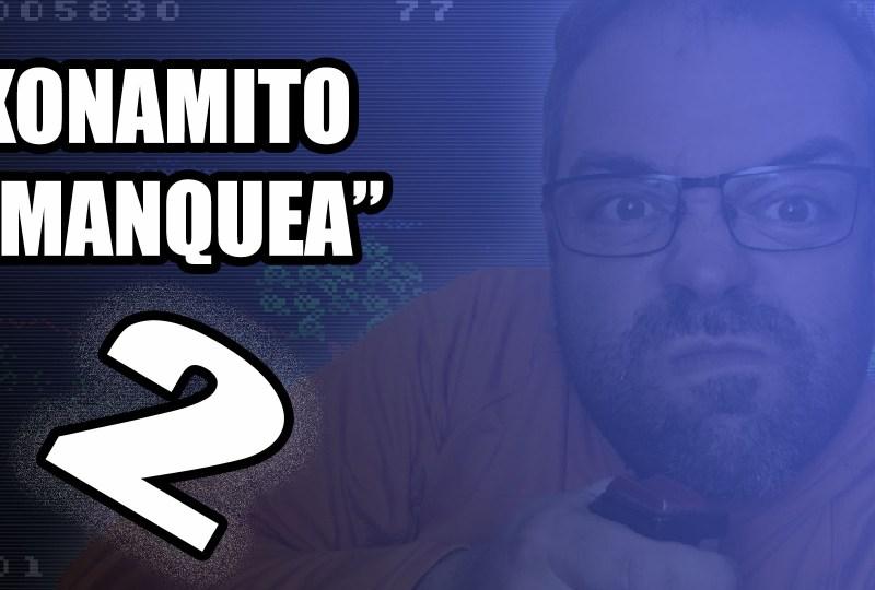 "Konamito ""manquea"" (segunda parte)"