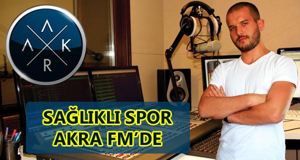 Sağlıklı Spor AKRA FM'de