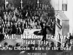 MU History Department Lecture: Mrs. Lincoln Talks to the Dead