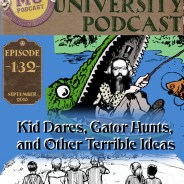 MUP 132 – Kid Dares, Gator Hunts, and Other Terrible Ideas