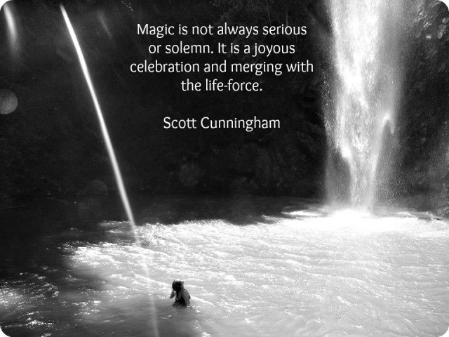 """Magic is not always serious or solemn. It is a joyous celebration and merging with the life-force."""