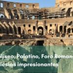 Roma – Coliseo, Palatino, Foro Romano y algunas iglesias impresionantes