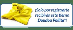 ¡Solo por registrarte te regalamos un tierno Doudou Pollito*!