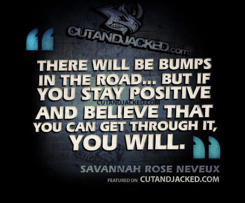 There Will Be Bumps In The Road... But If You Stay Positive And