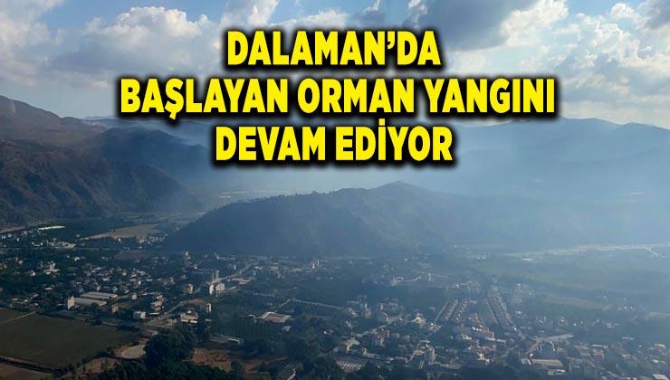 DALAMAN'DAKİ YANGINI SÖNDÜRME ÇALIŞMALARI DEVAM EDİYOR
