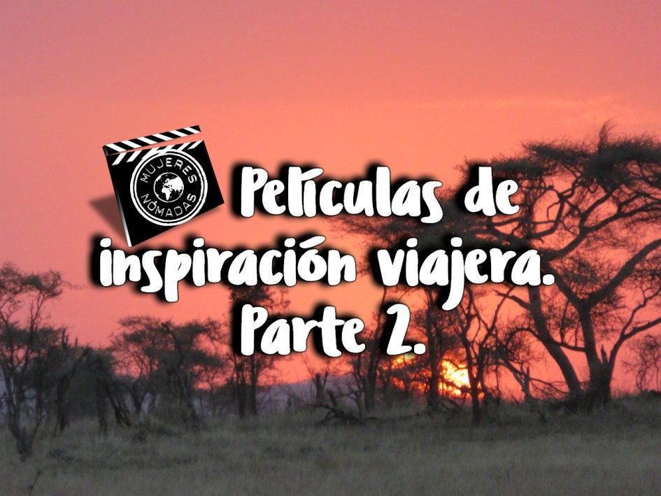 Películas de inspiración viajera. Parte 2. Fondo Serengeti. Tanzania.