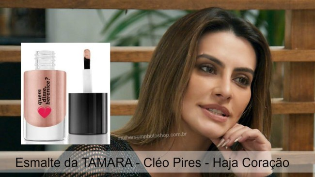 Esmalte Tamara - Cléo Pires - Haja Coração