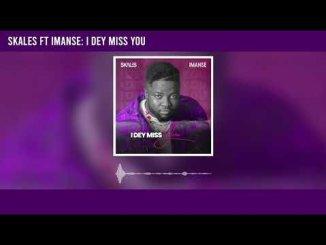 Download Skales I Dey Miss You ft Imanse MP3 Download