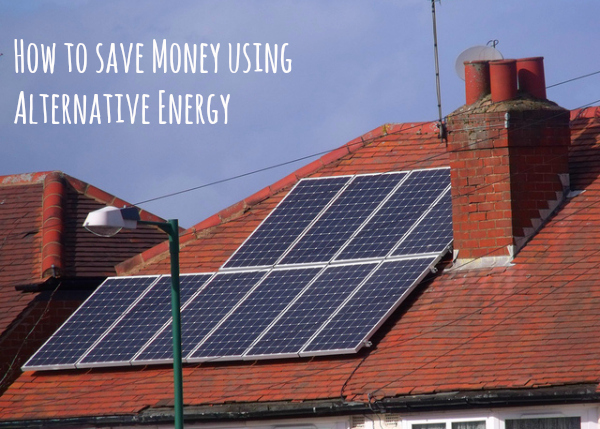 how to save money using alternative energy, alternative energy sources, solar panels, solar energy