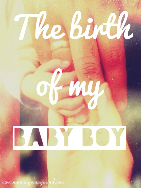 The Birth of my Baby Boy...