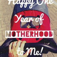 Happy One Year of Motherhood to Me!
