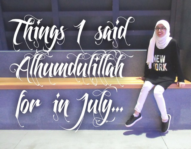 alhumdulillah for july mummyonmymind