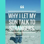 Why I Let my Son Talk to Strangers - Trust your Gut & Intuition rather than Live in Fear