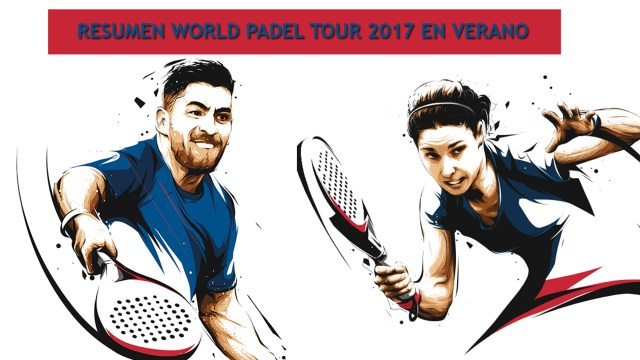Resumen World Padel Tour verano