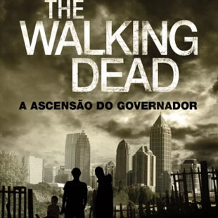 Resenha – The Walking Dead – A Ascensão do Governador – Robert Kirkman e Jay Bonansiga