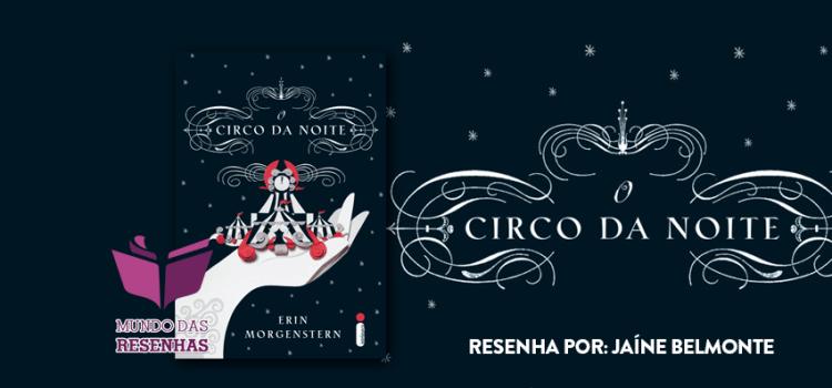 Resenha – O Circo Da Noite – Erin Morgenstern