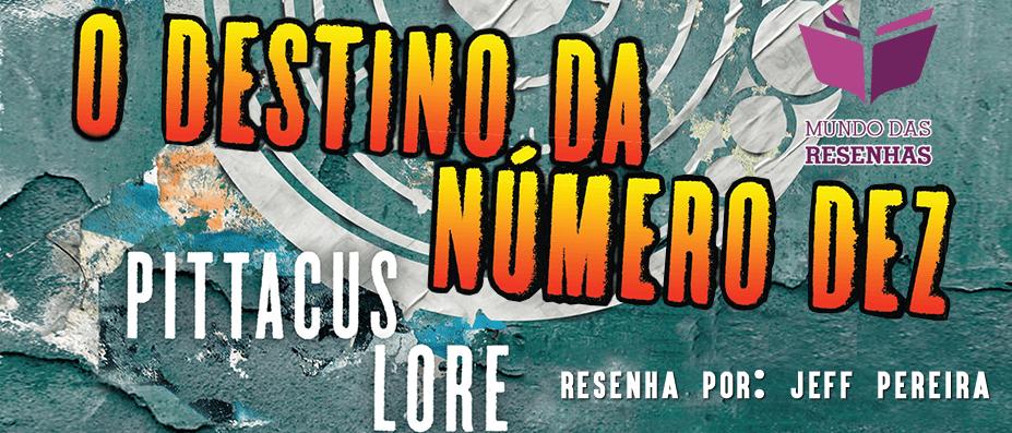 Resenha - O Destino da Numero dez - Os Legados de Lorien - Critica - Opiniao - Pittacus Lore