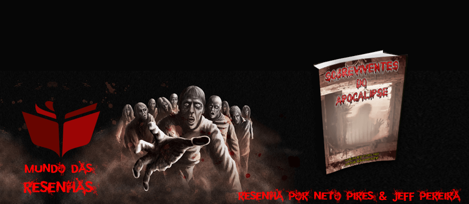 Resenha do Livro Sobreviventes do Apocalipse - Neto Pires e Jeff Pereira