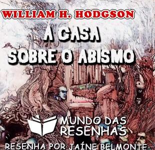 Resenha – A Casa Sobre o Abismo – William H. Hodgson