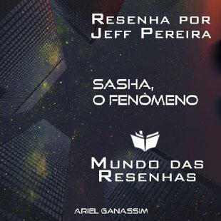 Resenha – Sasha, o Fenômeno – Ariel Ganassim