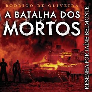 Resenha: A Batalha dos Mortos – Rodrigo de Oliveira;