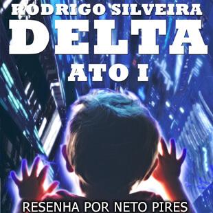 Resenha – Delta: Ato 1 – Rodrigo Silveira