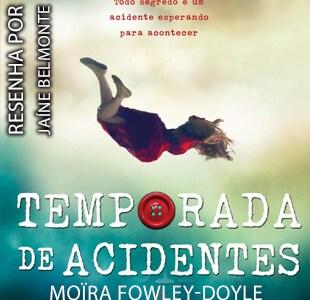 Resenha: Temporada de Acidentes – Moïra Fowley-Doyle