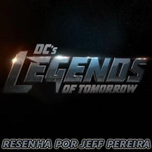 Resenha – DC's Legends Of Tomorrow (Lendas do Amanhã)