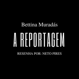 A Reportagem – Bettina Muradás
