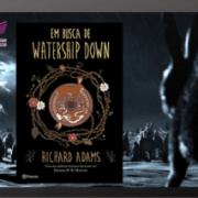 Em Busca de Watership Down: Um clássico surpreendente e impecável!