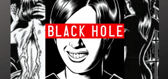 Black Hole: Estranha, real  e incômoda.