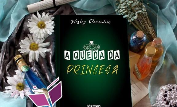 RESENHA: A QUEDA DA PRINCESA – WESLEY PARANHOS
