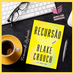 Recursão - Blake Crouch | A ilógica mais lógica que já li.