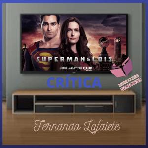 Superman & Lois - The CW   Primeiras Impressões (Episódio piloto e episódio I)