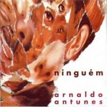 Arnaldo Antunes – Ninguém (1995)
