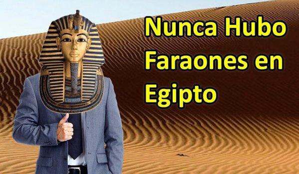 Nunca hubo Faraones en Egipto