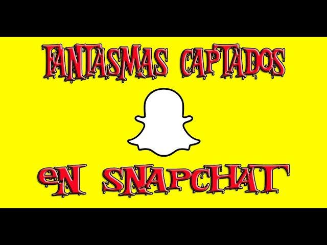 Snapchat la Aplicación que Capta Fantasmas Terroríficos