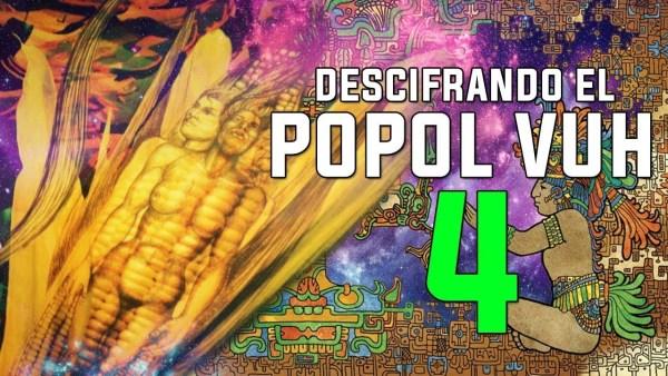 Descifrando los Secretos del POPOL VUH – La creación de la humanidad – CAPÍTULO 4
