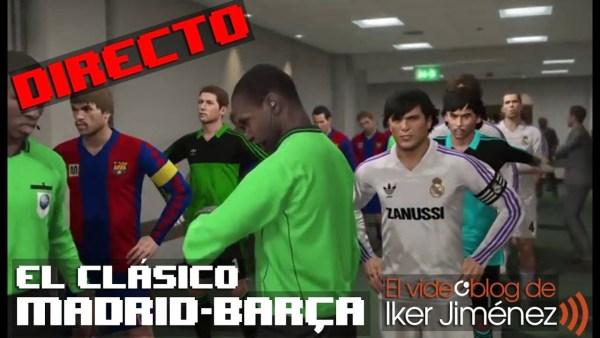 El Clásico: Madrid vs Barça – Retrofútbol de Iker –
