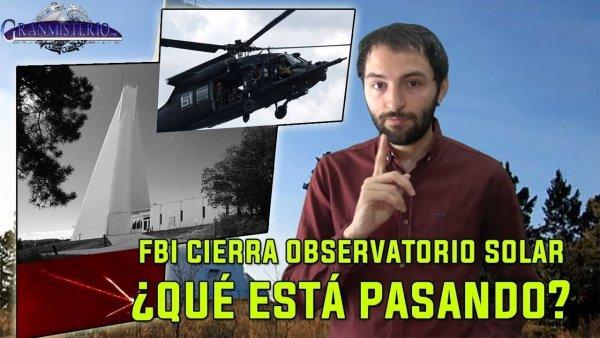 ALERTA El FBI Cierra un OBSERVATORIO SOLAR por SEGURIDAD NACIONAL