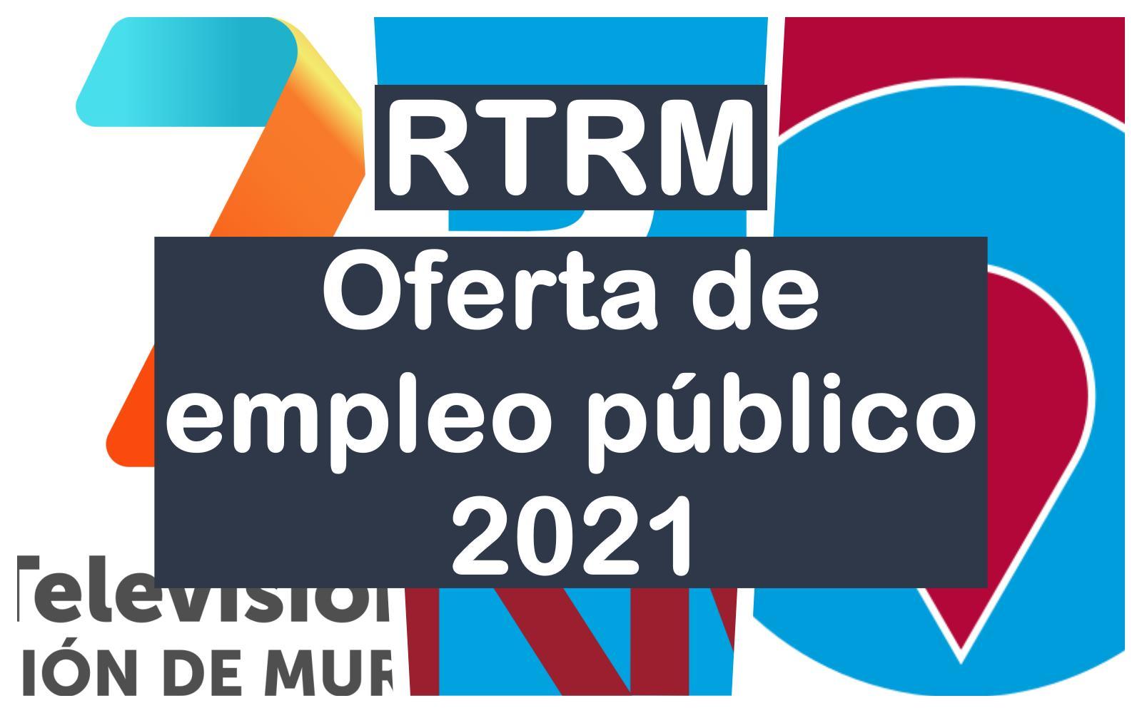 oferta de empleo público 2021 de la RTRM