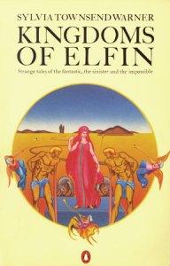 Sylvia Townsend Warner's Kingdoms of Elfin