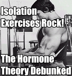 The Hormone Theory of Muscle Growth Sucks & Isolation Exercises Rule