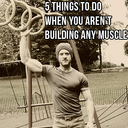 5 Things To Do When You Can't Build Any Muscle