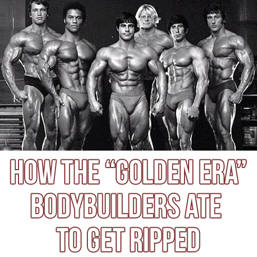 The Best Cutting Diet: How Old School Bodybuilders Got Abs