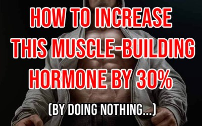 EASILY JACK UP THIS HORMONE 30% FOR FASTER GAINS